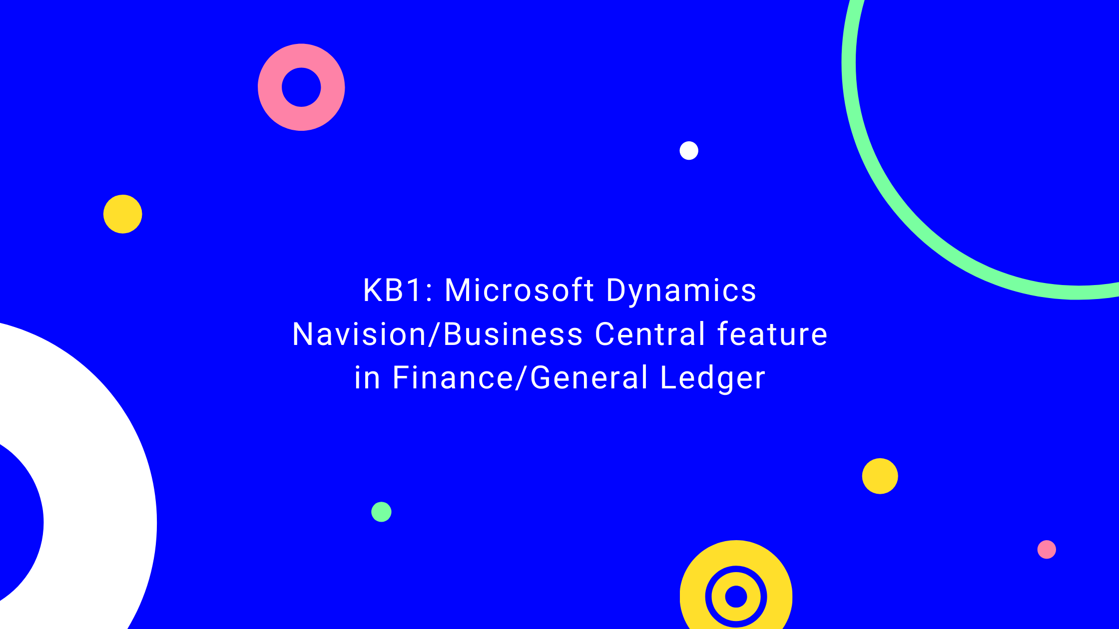KB1: Microsoft Dynamics Navision/Business Central feature in Finance/General Ledger Blog